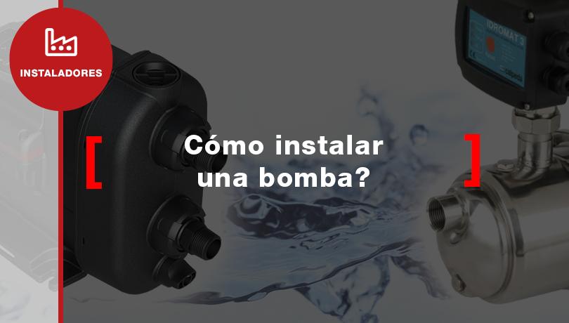 ¿Cómo instalar una bomba?