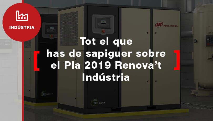 Tot el que cal saber sobre el Pla 2019 Renova't Indústria