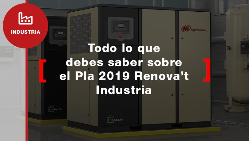 Todo lo que debes saber sobre el Pla 2019 Renova't Indústria