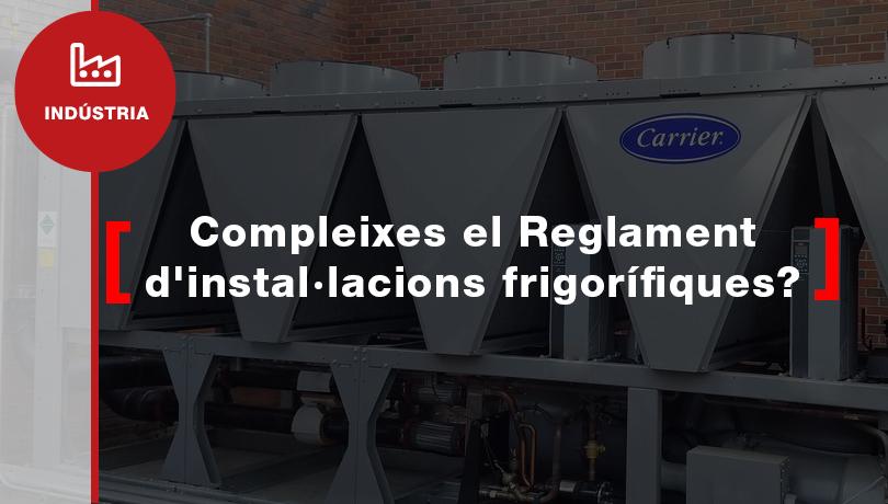 Compleixo el Reglament d'instal·lacions frigorífiques?