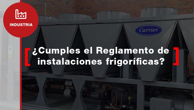 ¿Debo legalizar mis equipos de refrigeración industrial?
