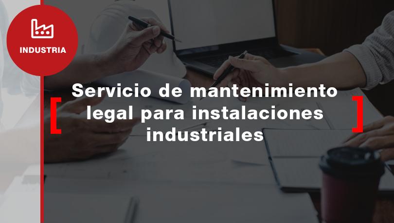 Servicio de mantenimiento legal para instalaciones industriales